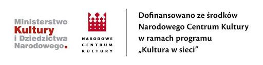 """Dofinansowano ze środków Narodowego Centrum Kultury w ramach programu """"Kultura w Sieci"""""""